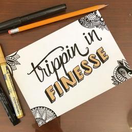 Trippin in Finesse Lettering.JPG