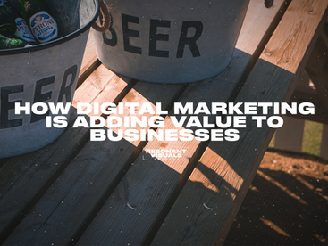 How Digital Marketing is adding value to business: