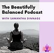 The Beautifully Balanced Podcast Samantha Dinnage.png