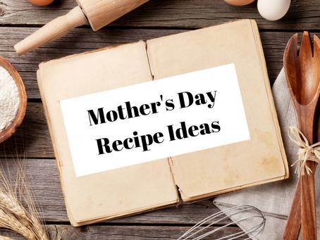 (5) DELICIOUS MOTHER'S DAY RECIPE IDEAS