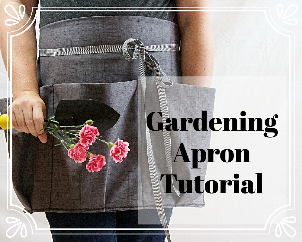 Gardening Apron Tutorial for the Garden Lover in your life