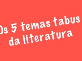 Os 5 temastabus da literatura