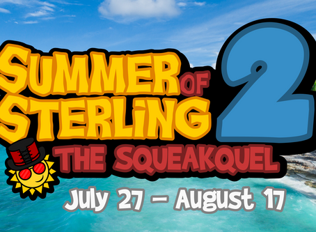 SUMMER OF STERLING 2: THE SQUEAKQUEL!!!
