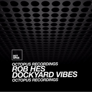 Rob Hes - Dockyard Vibes EP Out Now!