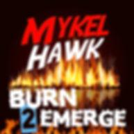 Mykel Hawk - Burn 2 Emerge.jpg