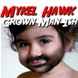 Grown Man Ish Mykel Hawk