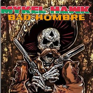 Mykel Hawk Bad Hombre