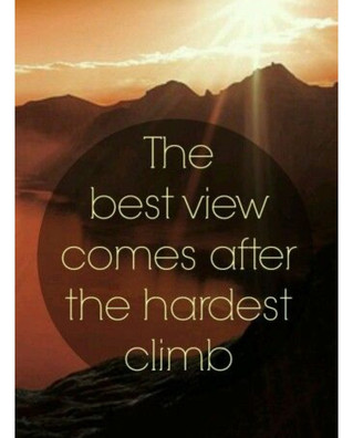The best views comes after the hardest climb....