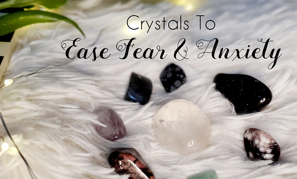 Crystals to Ease Fear & Anxiety