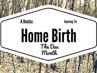 A Doulas Journey to Home Birth: The Due Month