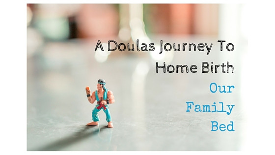 A Doulas Journey To Home Birth: Our Family Bed