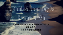 A Doulas Journey to Home Birth: Childbirth Education Class - Hypnobabies