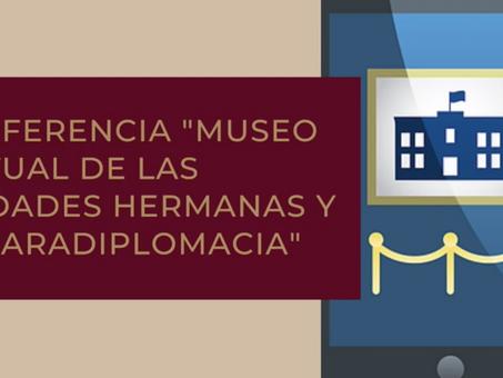 """Conferencia virtual """"El Museo Virtual de Ciudades Hermanas y la paradiplomacia"""""""