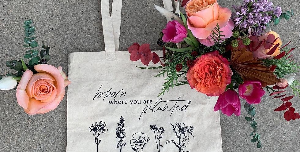 Bloom Where You Are Planted Tote