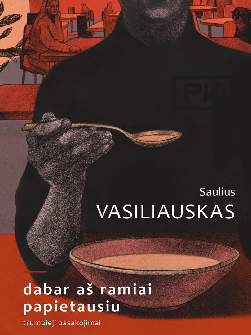 vasiliauskas_Dabar_aš_ramiai_papietausi