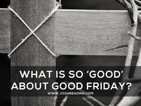 So what's so good about 'Good Friday'?
