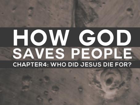 Who did Jesus die for? How God saves people