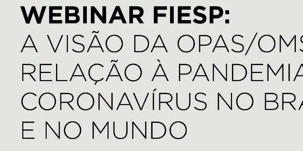 FIESP - A Visão da OPAS/OMS em Relação à Pandemia do COVID-19
