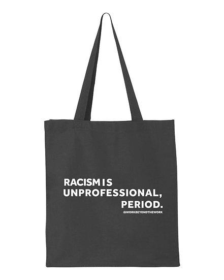 Racism is Unprofessional, Period. Tote Bag (Black)