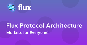 The Flux Protocol Architecture: Open Markets For Everyone!