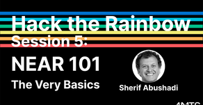 Hack the Rainbow Session 5: NEAR 101 - The Very Basics By Sherif Abushadi