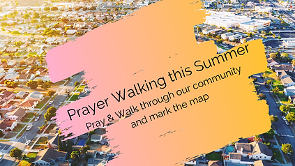 Prayer Walking this Summer Pray & Walk through our community and mark the map.png