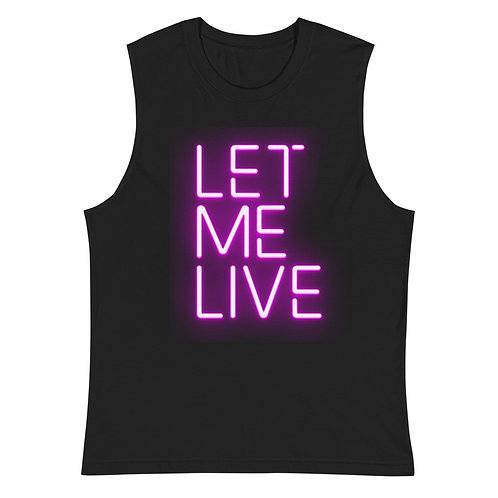LET ME LIVE Muscle Shirt