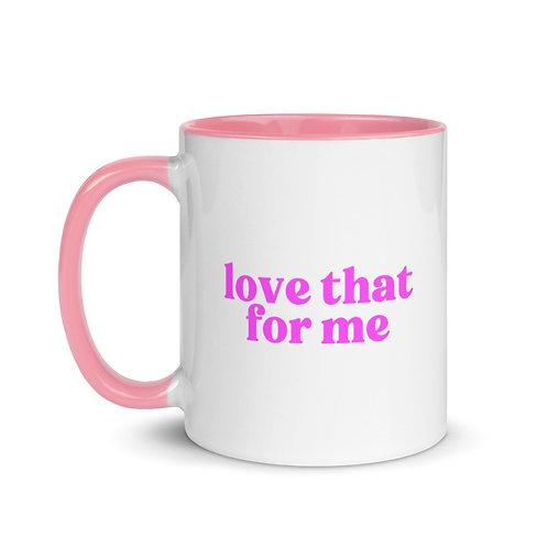 LOVE THAT FOR ME mug