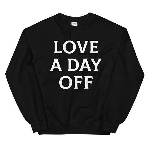 LOVE A DAY OFF Unisex Sweatshirt