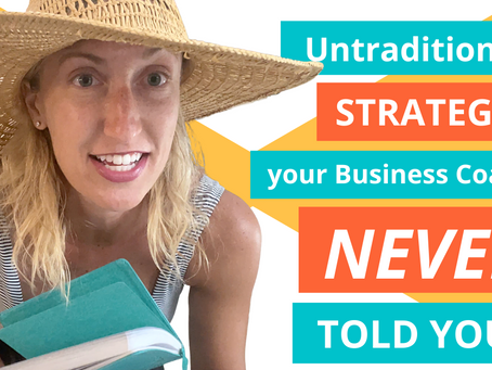 4 Untraditional Strategies Your Business Coach Never Told You