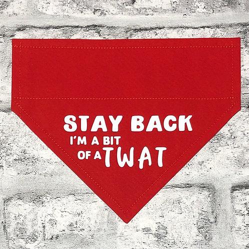 Stay Back I'm a bit of a TWAT