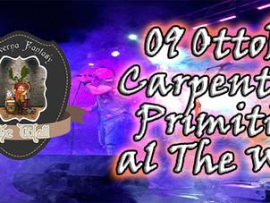 9 OTTOBRE Carpenteria Primitiva Live al The Wall