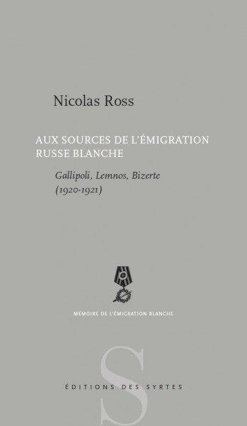 Aux sources de l'émigration russe blanche - Nicolas Ross