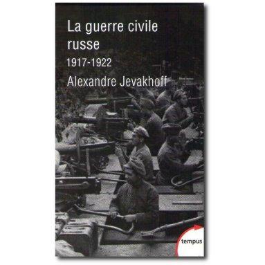 La guerre civile russe 1917-1922 - Alexandre Jevakhoff