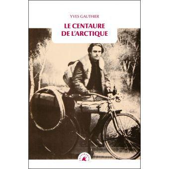 Le centaure de l'Arctique - Yves Gauthier