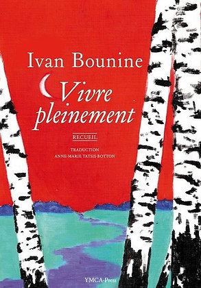 Vivre pleinement - Ivan Bounine