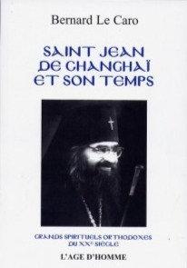 Saint Jean de Changhaï et son temps – Bernard Le Caro
