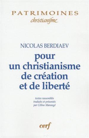 Pour un christianisme de création et de liberté Nicolas Berdiaev