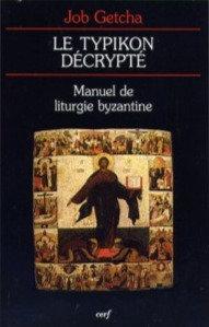 Le Typikon décrypté, manuel de liturgie byzantine - Job Getcha