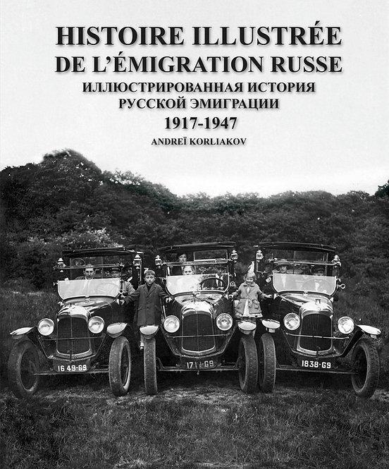 Histoire illustrée de l'émigration russe, 1917-1947 - André Korliakov