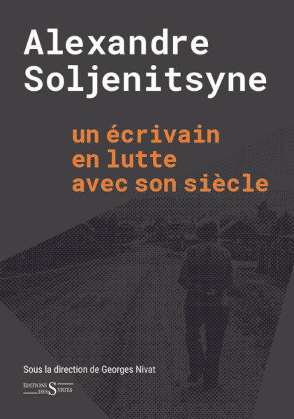Alexandre Soljenitsyne, un écrivain en lutte avec son siècle