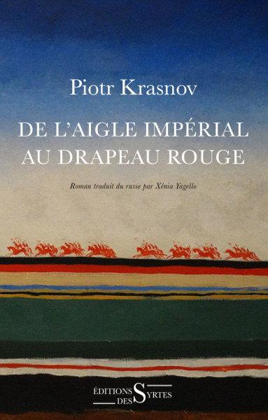 De l'aigle impérial au drapeau rouge - Piotr Krasnov