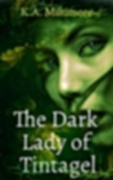 The Dark Lady of Tintagel, historic fantasy novel by fantasy author KA Miltimore