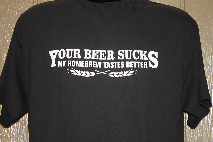 Your Beer Sucks Shirt