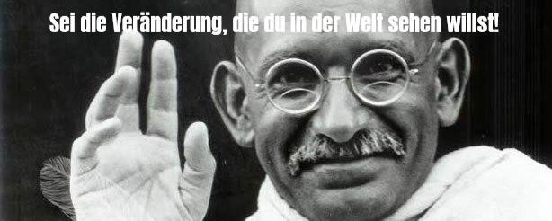 Gandhi Sei die Veränderung, die du in der Welt sehen willst!