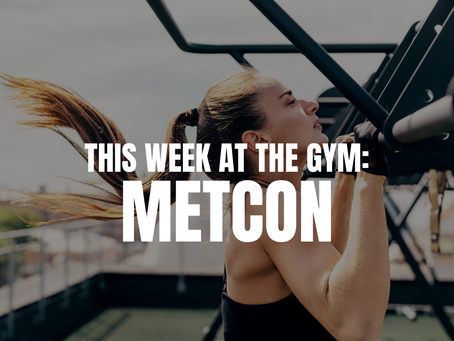 THIS WEEK AT THE GYM: METCON W/C 9/6