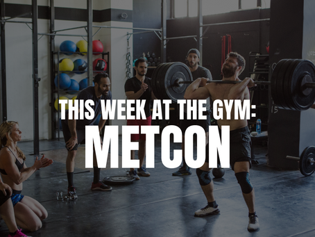 THIS WEEK AT THE GYM: METCON W/C 10/11