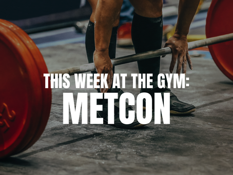 THIS WEEK AT THE GYM: METCON W/C 9/20