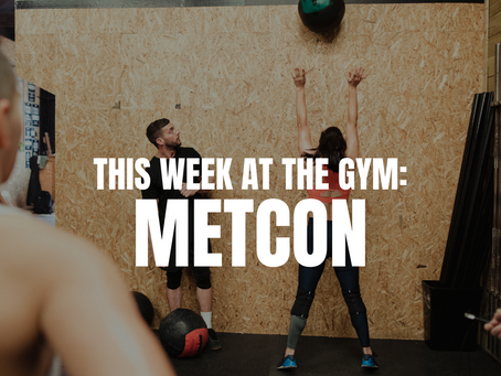 THIS WEEK AT THE GYM: METCON W/C 8/31
