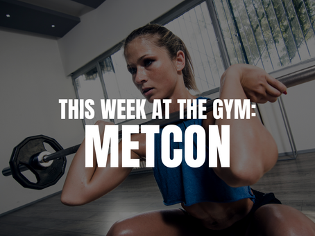 THIS WEEK AT THE GYM: METCON W/C 10/4